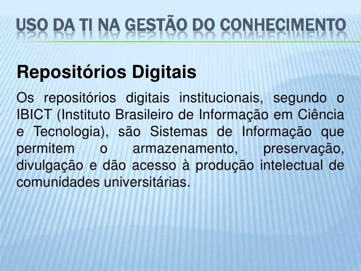 USO DA TI NA GESTÃO DO CONHECIMENTORepositórios DigitaisOs repositórios digitais institucionais, segundo oIBICT (Instituto...