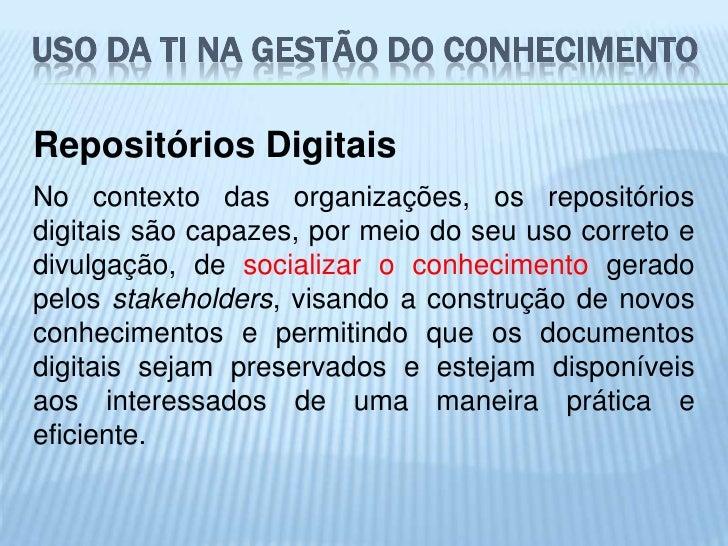 USO DA TI NA GESTÃO DO CONHECIMENTORepositórios DigitaisNo contexto das organizações, os repositóriosdigitais são capazes,...