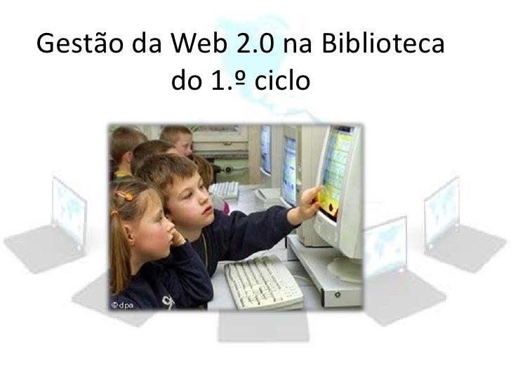 Gestão da Web 2.0 na Biblioteca do 1.º ciclo<br />