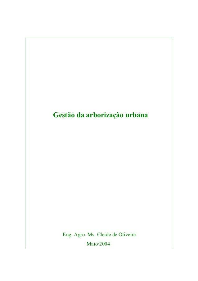 Gestão da arborização urbana  Eng. Agro. Ms. Cleide de Oliveira Maio/2004