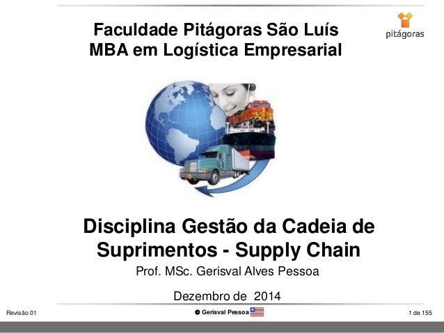 1 de 155Revisão 01  Gerisval Pessoa Disciplina Gestão da Cadeia de Suprimentos - Supply Chain Faculdade Pitágoras São Luí...