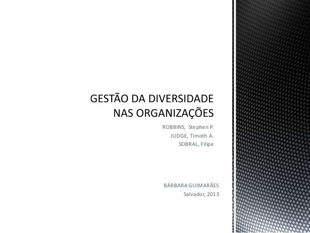 ROBBINS, Stephen P. JUDGE, Timoth A. SOBRAL, Filipe BÁRBARA GUIMARÃES Salvador, 2013