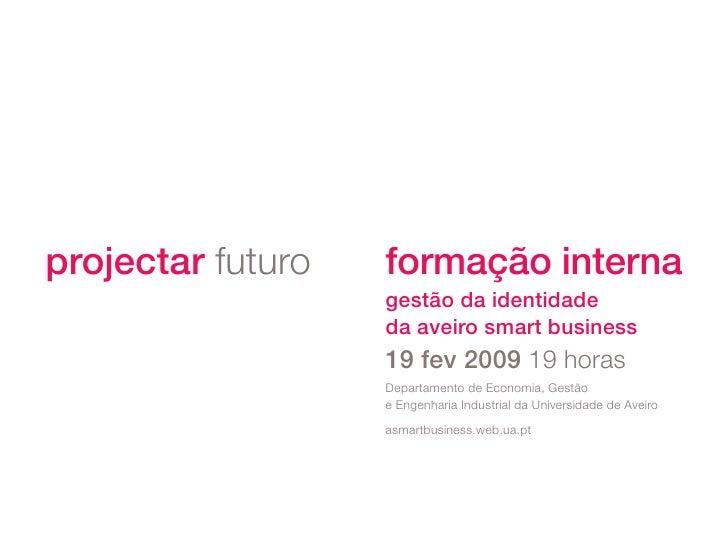 projectar futuro   formação interna                    gestão da identidade                    da aveiro smart business   ...