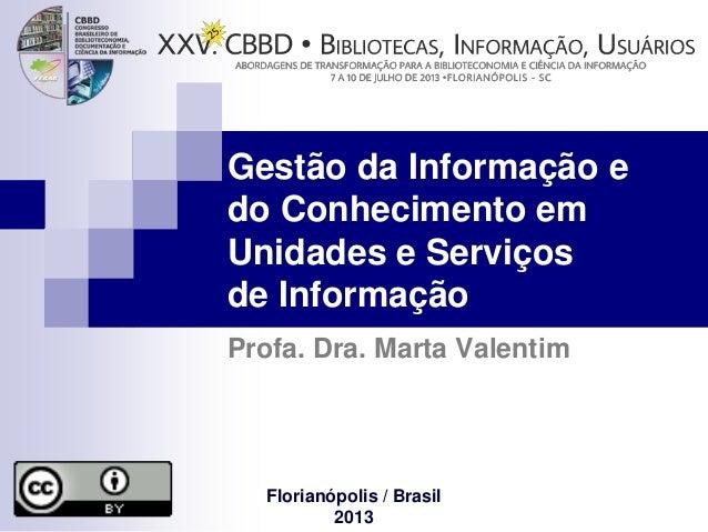 Gestão da Informação e do Conhecimento em Unidades e Serviços de Informação Profa. Dra. Marta Valentim Florianópolis / Bra...