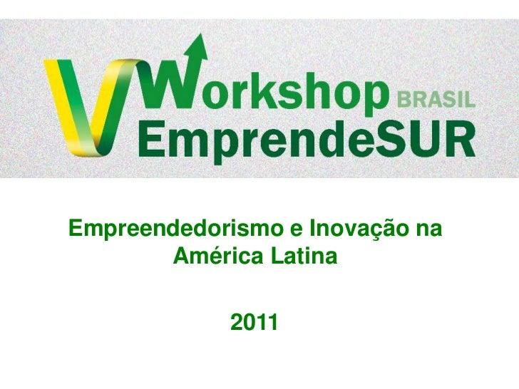 Empreendedorismo e Inovação na América Latina<br />2011<br />