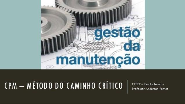 CPM – MÉTODO DO CAMINHO CRÍTICO CEPEP – Escola Técnica Professor Anderson Pontes