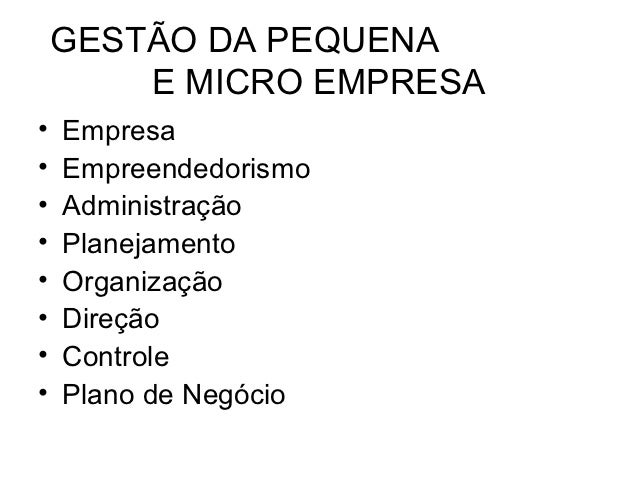GESTÃO DA PEQUENA        E MICRO EMPRESA•   Empresa•   Empreendedorismo•   Administração•   Planejamento•   Organização•  ...