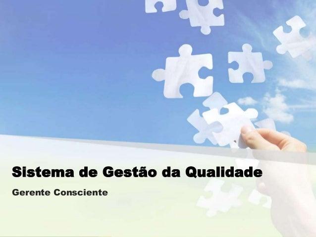Sistema de Gestão da Qualidade Gerente Consciente