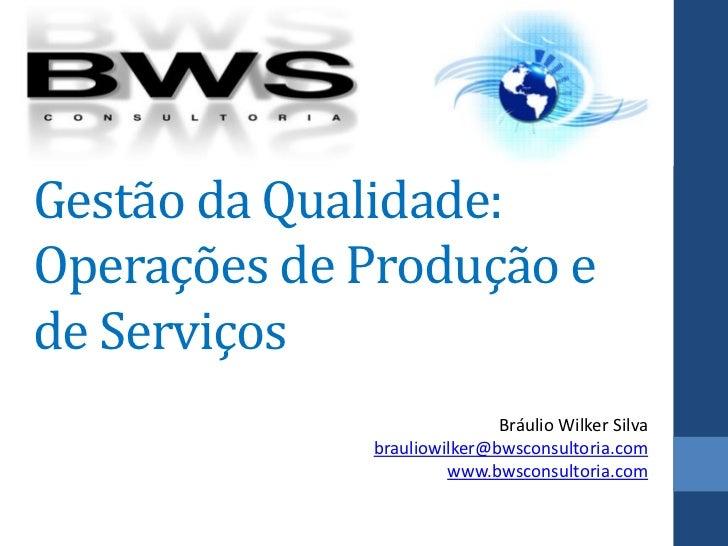Gestão da Qualidade:Operações de Produção ede Serviços                            Bráulio Wilker Silva             braulio...