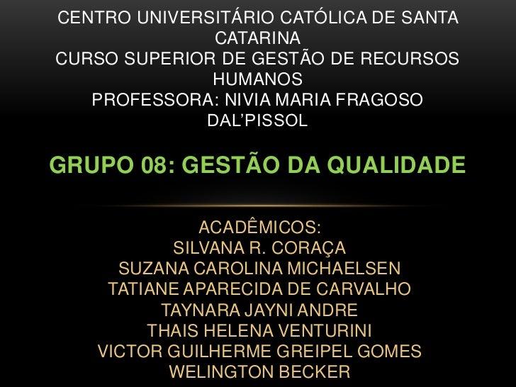 CENTRO UNIVERSITÁRIO CATÓLICA DE SANTA CATARINACURSO SUPERIOR DE GESTÃO DE RECURSOS HUMANOSPROFESSORA: NIVIA MARIA FRAGOSO...