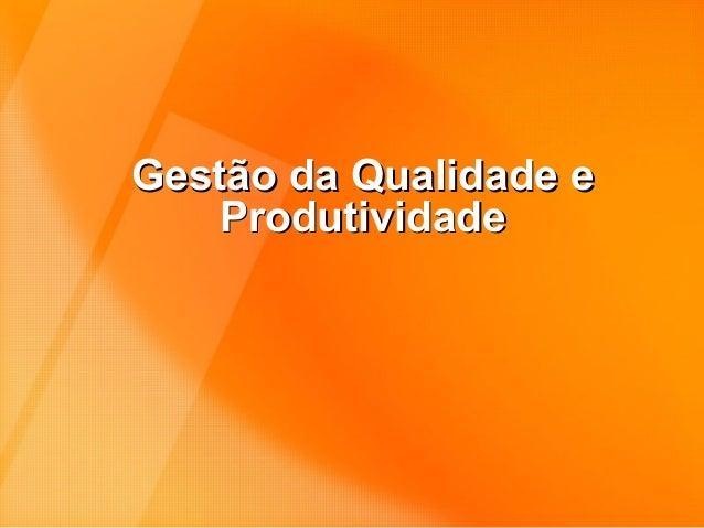 Gestão da Qualidade eGestão da Qualidade eProdutividadeProdutividade