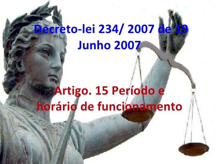 Decreto-lei 234/ 2007 de 19 Junho 2007 Artigo. 15 Período e horário de funcionamento
