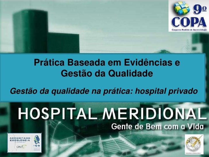 Prática Baseada em Evidências e            Gestão da QualidadeGestão da qualidade na prática: hospital privado