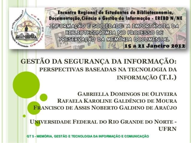 GESTÃO DA SEGURANÇA DA INFORMAÇÃO: PERSPECTIVAS BASEADAS NA TECNOLOGIA DA INFORMAÇÃO (T.I.) GABRIELLA DOMINGOS DE OLIVEIRA...