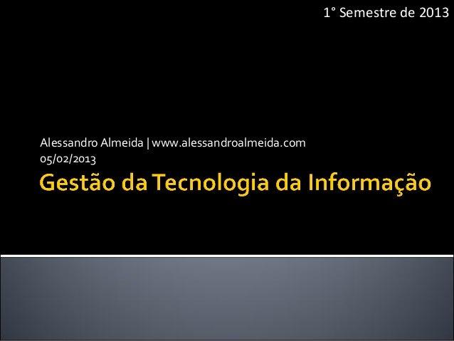 1° Semestre de 2013Alessandro Almeida | www.alessandroalmeida.com05/02/2013