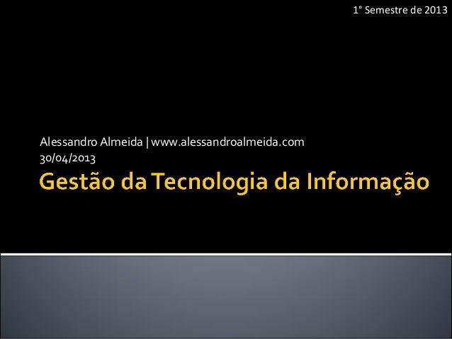 AlessandroAlmeida | www.alessandroalmeida.com30/04/20131° Semestre de 2013