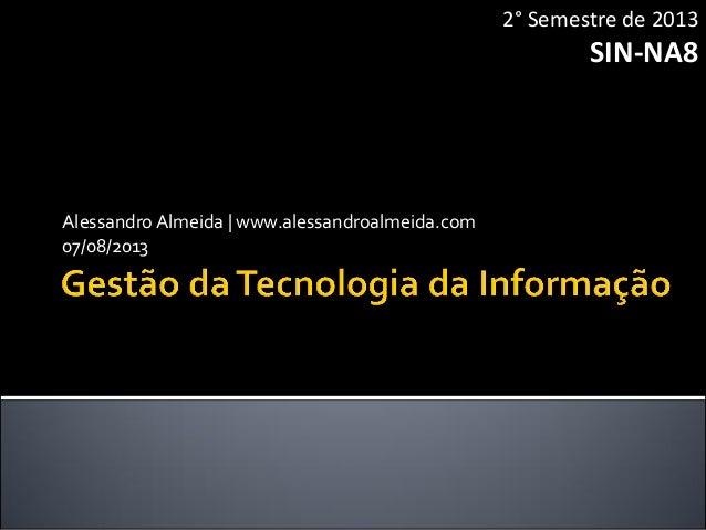 AlessandroAlmeida   www.alessandroalmeida.com 07/08/2013 2° Semestre de 2013 SIN-NA8