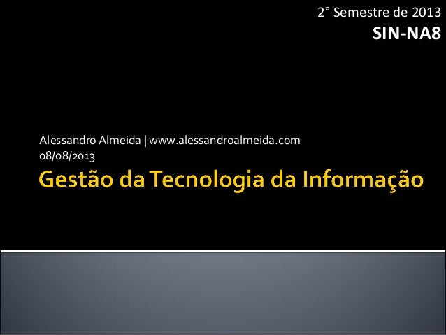 AlessandroAlmeida | www.alessandroalmeida.com 08/08/2013 2° Semestre de 2013 SIN-NA8