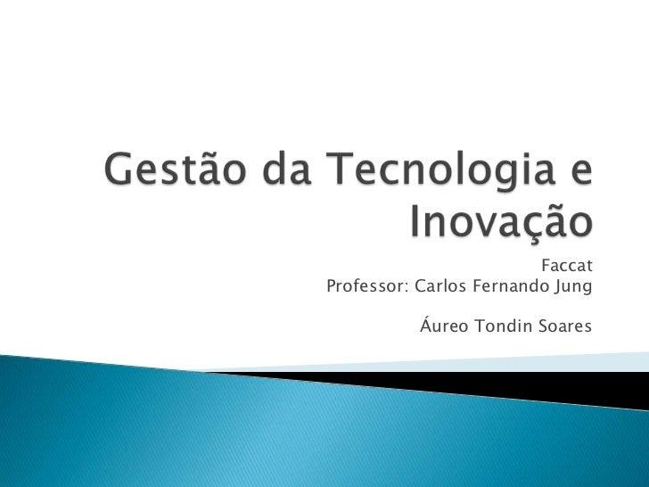 FaccatProfessor: Carlos Fernando Jung          Áureo Tondin Soares
