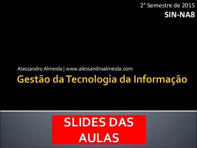 AlessandroAlmeida | www.alessandroalmeida.com 2° Semestre de 2015 SIN-NA8 SLIDES DAS AULAS