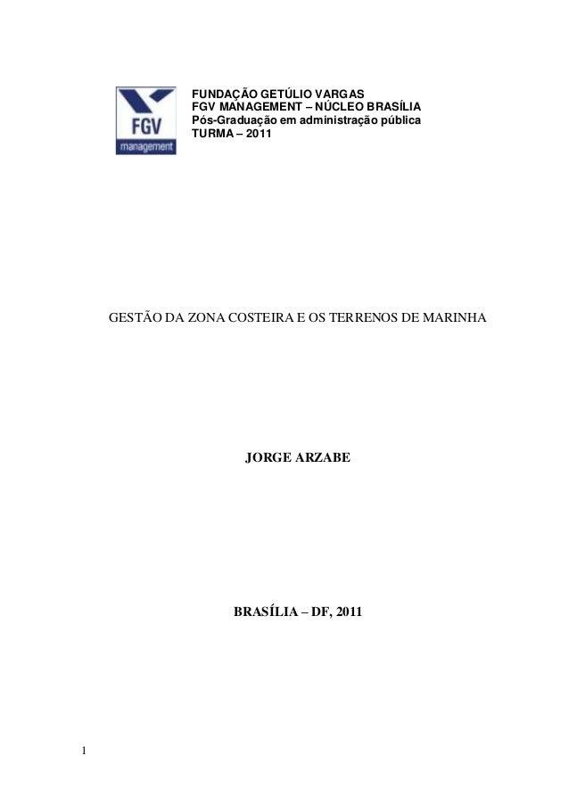 1 GESTÃO DA ZONA COSTEIRA E OS TERRENOS DE MARINHA JORGE ARZABE BRASÍLIA – DF, 2011 FUNDAÇÃO GETÚLIO VARGAS FGV MANAGEMENT...