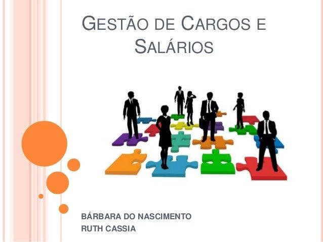 GESTÃO DE CARGOS ESALÁRIOSBÁRBARA DO NASCIMENTORUTH CASSIA
