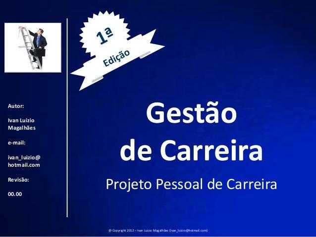 Autor:Ivan LuizioMagalhães                        Gestão                      de Carreirae-mail:ivan_luizio@hotmail.comRev...