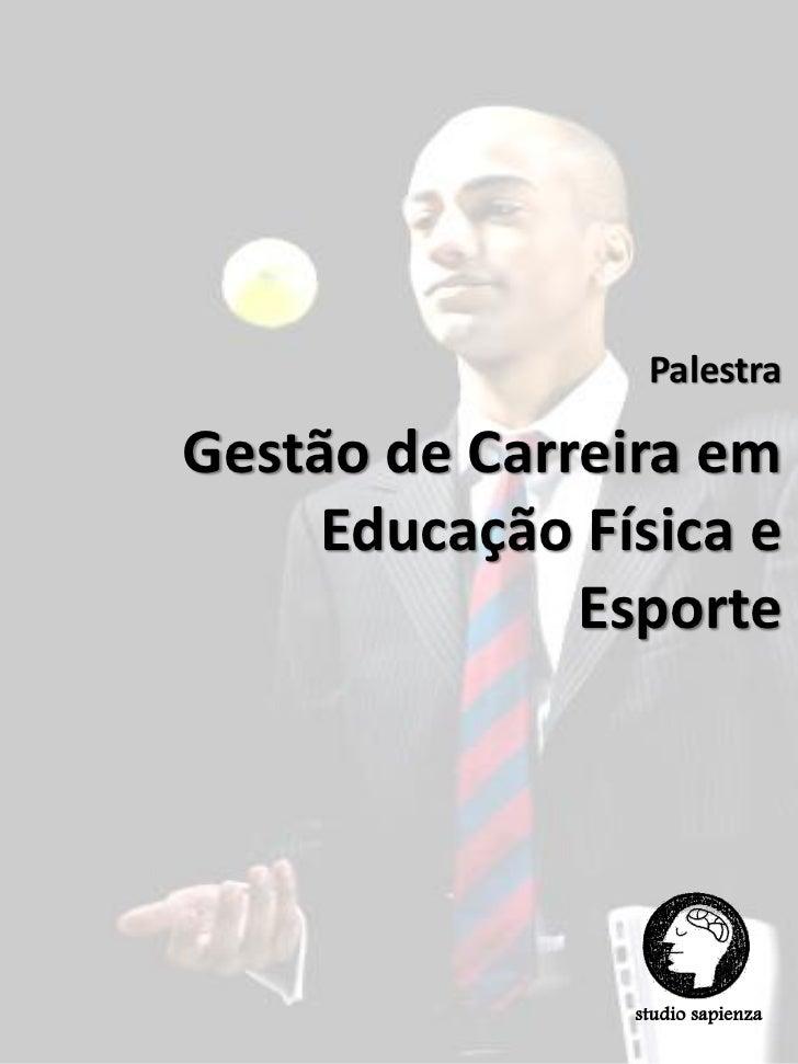PalestraGestão de Carreira em     Educação Física e              Esporte