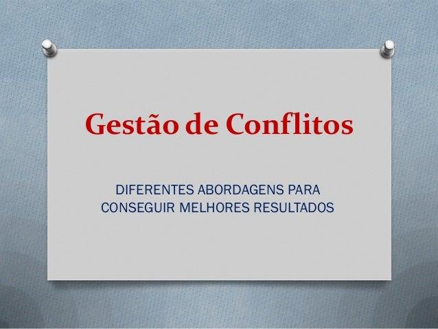 Gestão de Conflitos DIFERENTES ABORDAGENS PARA CONSEGUIR MELHORES RESULTADOS