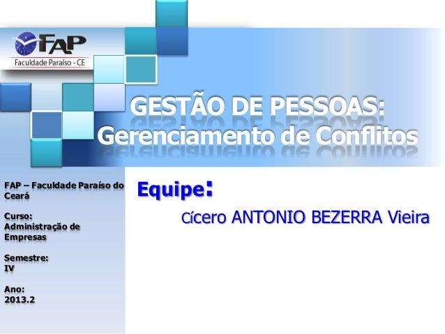 GESTÃO DE PESSOAS: Gerenciamento de Conflitos FAP – Faculdade Paraíso do Ceará Curso: Administração de Empresas  Semestre:...