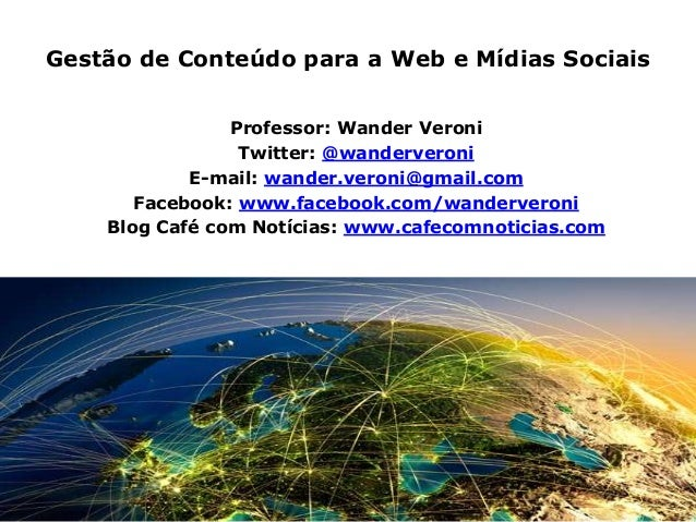 Gestão de Conteúdo para a Web e Mídias Sociais Professor: Wander Veroni Twitter: @wanderveroni E-mail: wander.veroni@gmail...