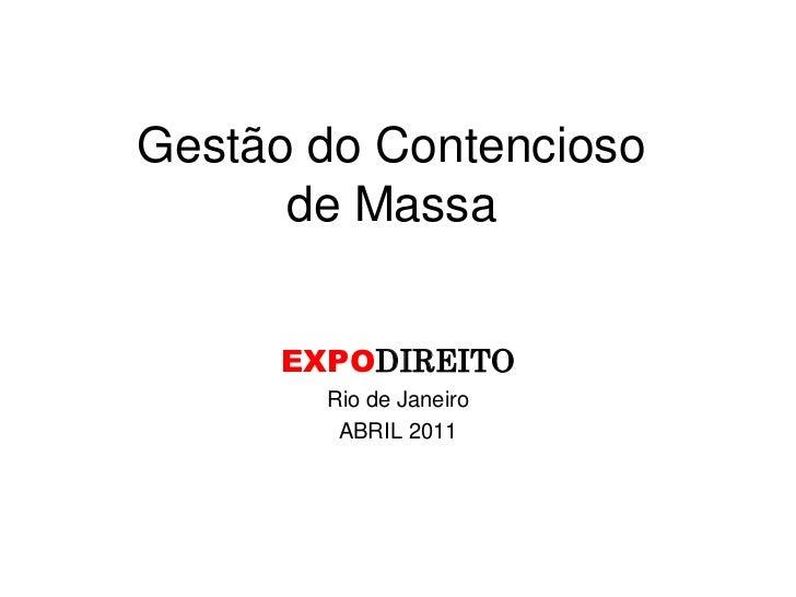 Gestão do Contencioso      de Massa     EXPODIREITO       Rio de Janeiro        ABRIL 2011