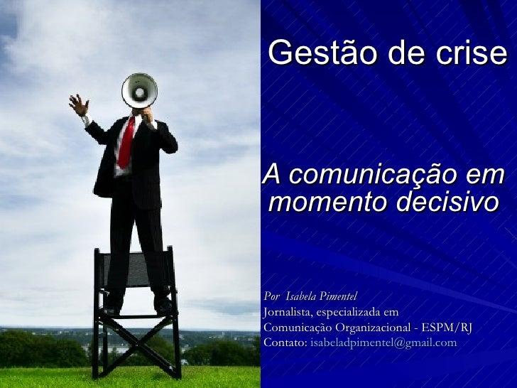 Gestão de criseA comunicação emmomento decisivoPor Isabela PimentelJornalista, especializada emComunicação Organizacional ...