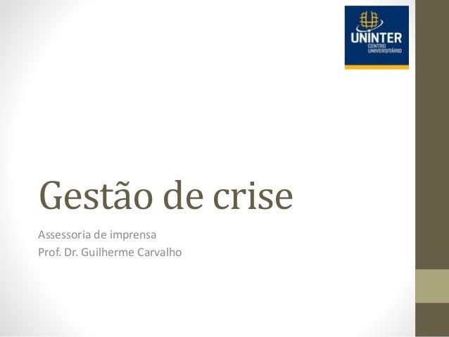 Gestão de crise Assessoria de imprensa Prof. Dr. Guilherme Carvalho