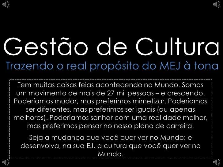 Gestão de CulturaTrazendo o real propósito do MEJ à tona  Tem muitas coisas feias acontecendo no Mundo. Somos  um moviment...