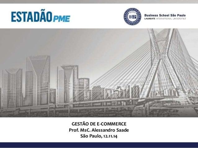 GESTÃO DE E-COMMERCE  Prof. MsC. Alessandro Saade  São Paulo, 12.11.14