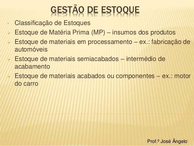 GESTÃO DE ESTOQUE  • Classificação de Estoques   Estoque de Matéria Prima (MP) – insumos dos produtos   Estoque de mater...