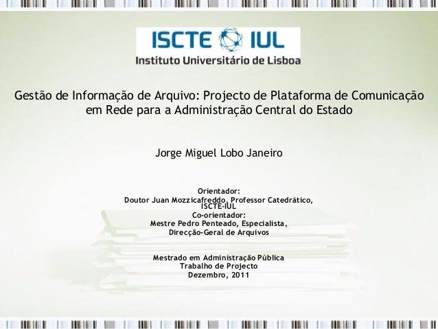 Gestão de Informação de Arquivo: Projecto de Plataforma de Comunicação             em Rede para a Administração Central do...