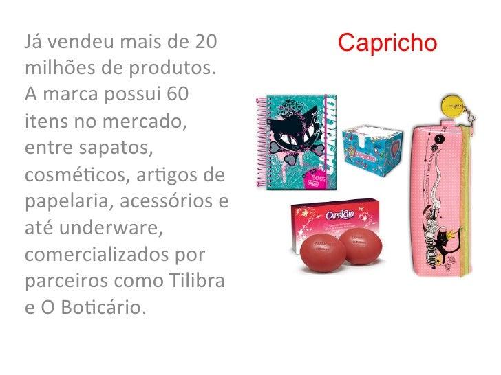 Já vendeu mais de 20    Caprichomilhões de produtos.  A marca possui 60 itens no mercado, ...