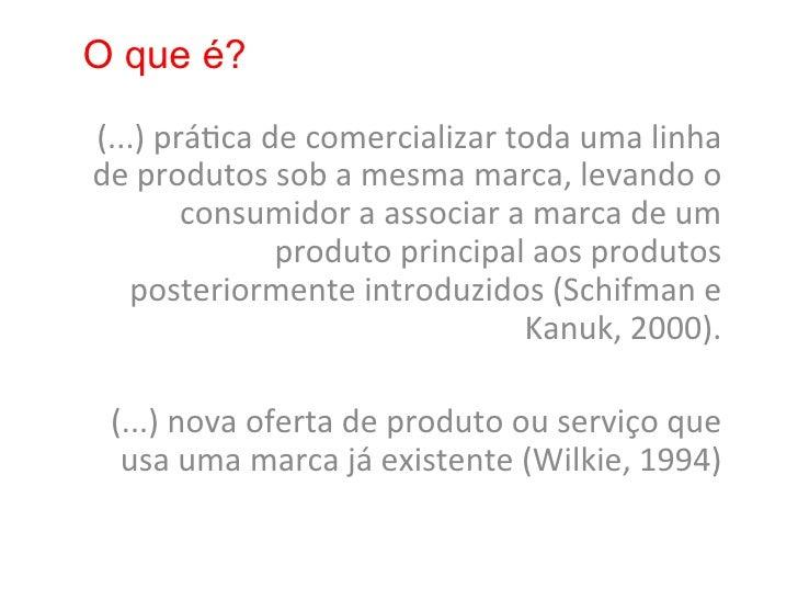O que é?(...) prá8ca de comercializar toda uma linha de produtos sob a mesma marca, levando o...