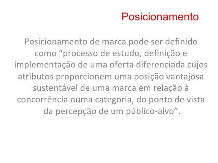 PosicionamentoPara Aaker (1996, p. 221), uma iden8dade e uma posição de marca bem concebidas e...