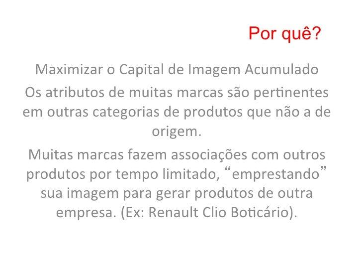 Por quê? Maximizar o Capital de Imagem Acumulado Os atributos de muitas marcas são per8nentes em...