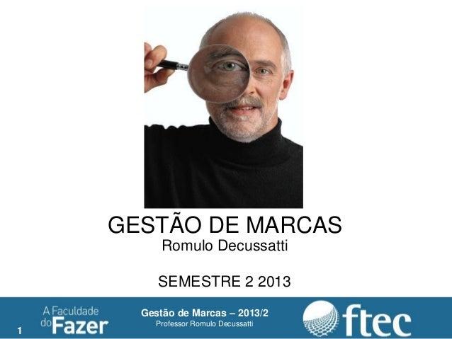 1 Gestão de Marcas – 2013/2 Professor Romulo Decussatti GESTÃO DE MARCAS Romulo Decussatti SEMESTRE 2 2013