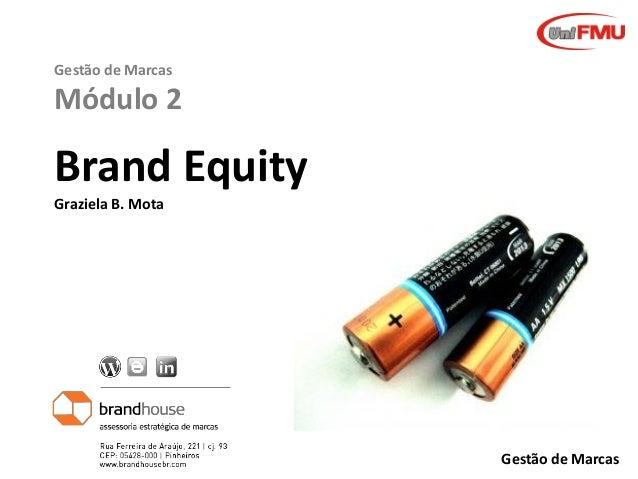 Gestão de Marcas  Módulo 2  Brand Equity Graziela B. Mota  Graziela B. Mota  Gestão de Marcas