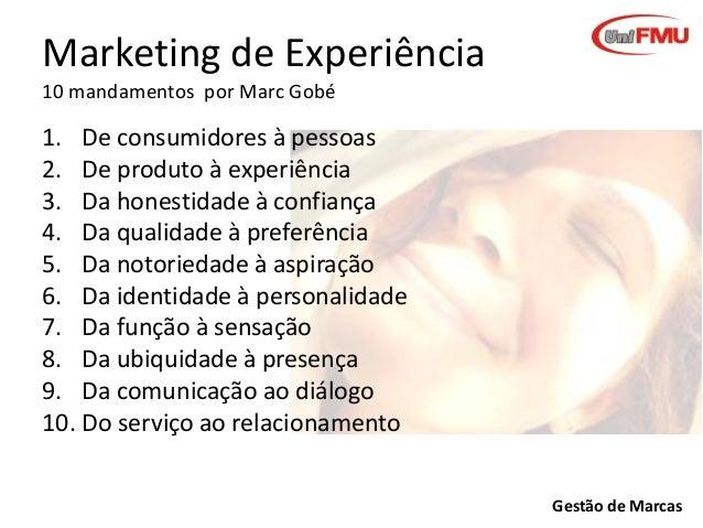 Marketing de Experiência 10 mandamentos por Marc Gobé  1. De consumidores à pessoas 2. De produto à experiência 3. Da hone...