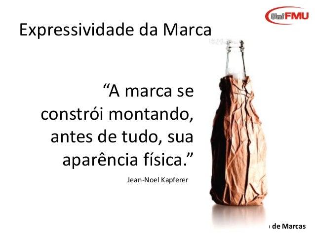 """Expressividade da Marca """"A marca se constrói montando, antes de tudo, sua aparência física."""" Jean-Noel Kapferer  Gestão de..."""