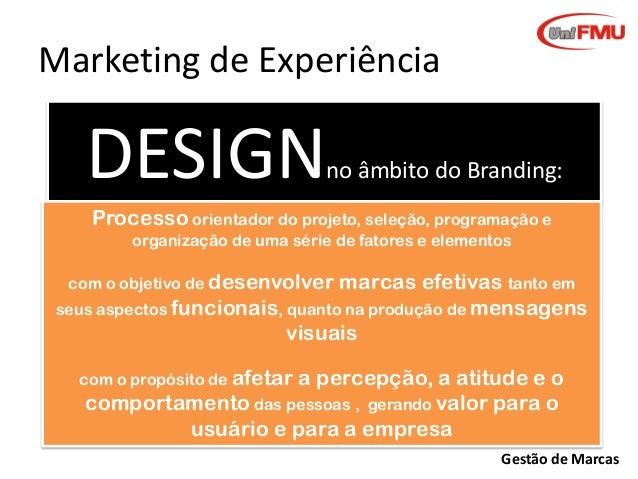 Marketing de Experiência  DESIGN  no âmbito do Branding:  Processo orientador do projeto, seleção, programação e organizaç...