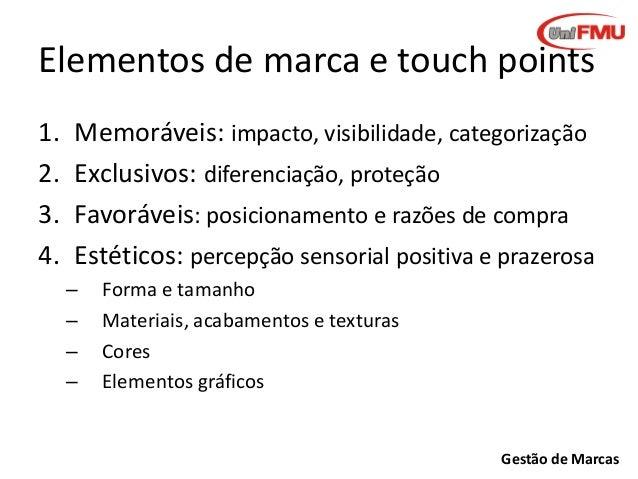 Elementos de marca e touch points 1. 2. 3. 4.  Memoráveis: impacto, visibilidade, categorização Exclusivos: diferenciação,...