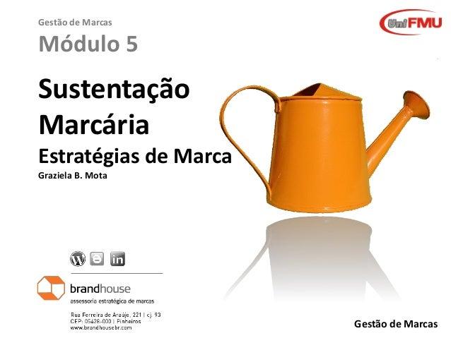Gestão de Marcas  Módulo 5  Sustentação Marcária Estratégias de Marca Graziela B. Mota  Gestão de Marcas