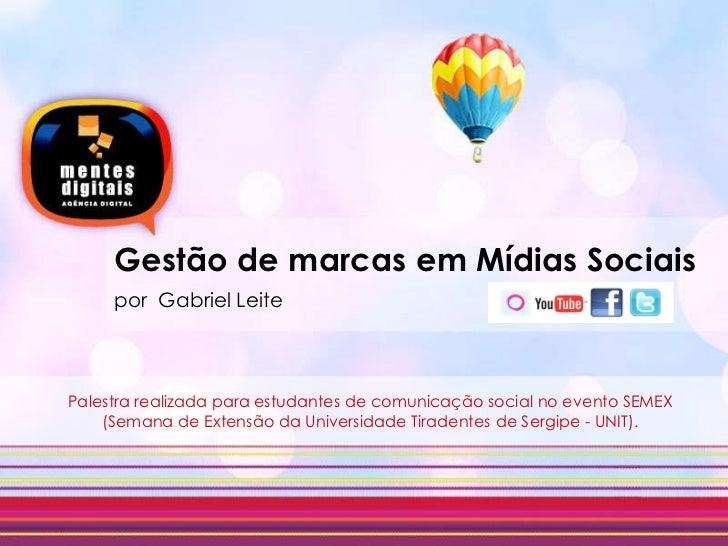 Gestão de marcas em Mídias Sociaispor  Gabriel Leite <br />==<br />==<br />Palestra realizada para estudantes de comunicaç...